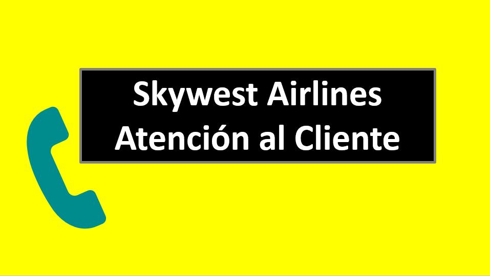 Skywest Airlines Atención al Cliente